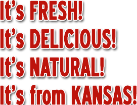 It's Fresh! It's Delicious! It's Natural! It's from Kansas!